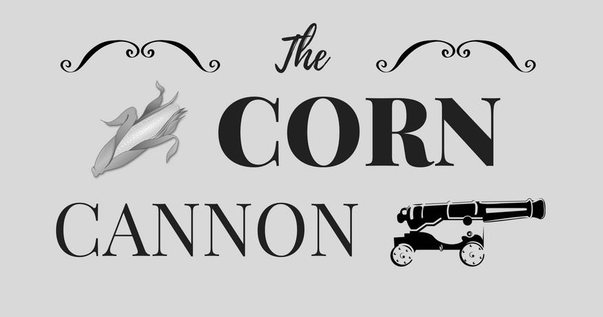 The Corn Cannon