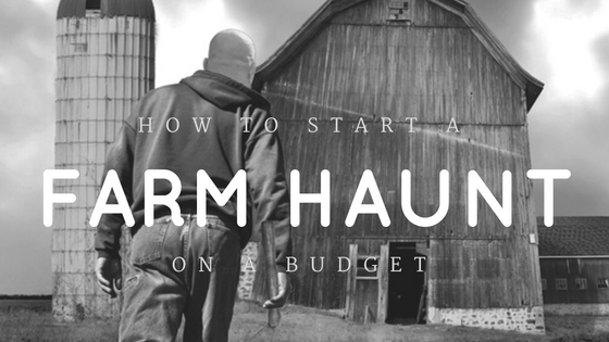 How to Start a Farm Haunt on a Budget
