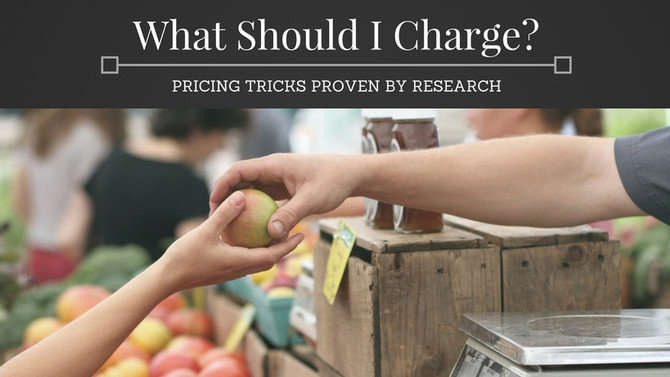 What Should I Charge?  Pricing Tricks Proven by Research