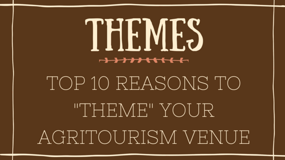 "Top 10 Reasons to ""Theme"" Your Agritourism Venue"