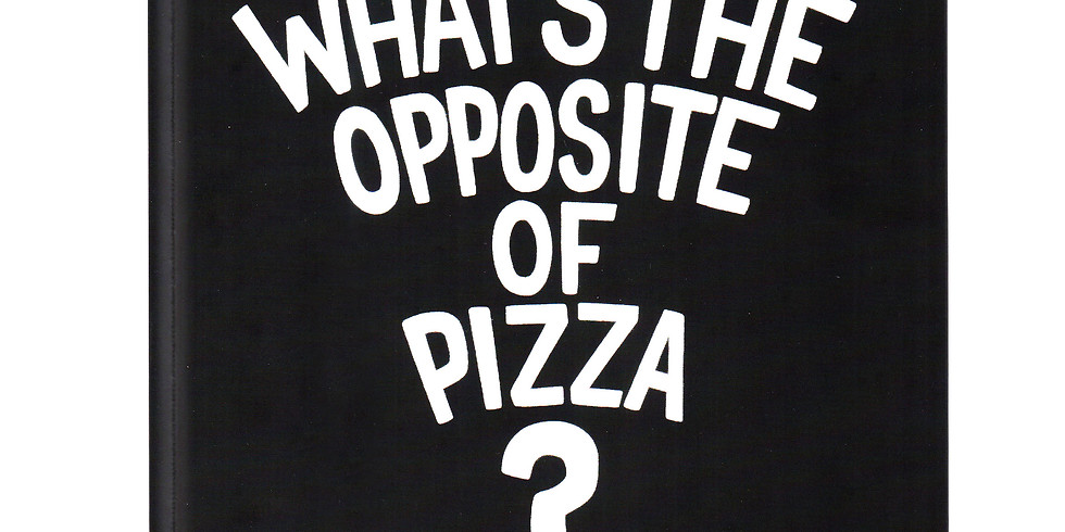 What's the Opposite of Pizza? Release Party!