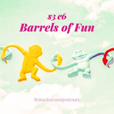 S3E6 Barrels of Fun.JPG