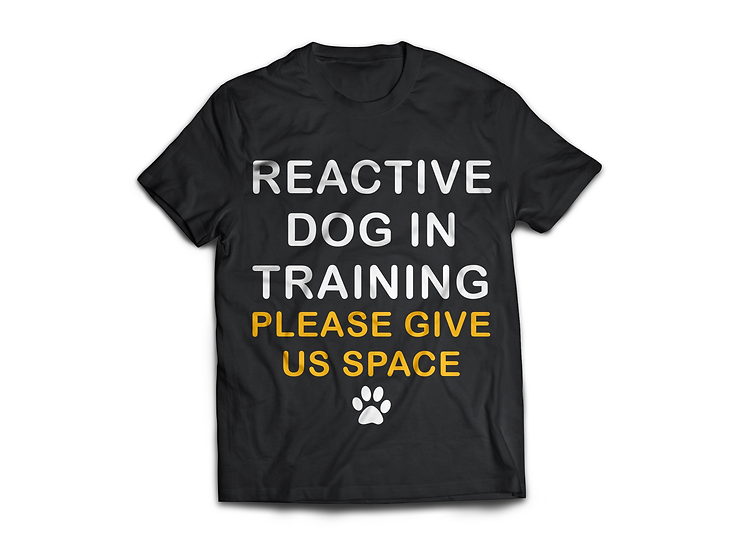 Reactive Dog In training T-Shirt - From $45