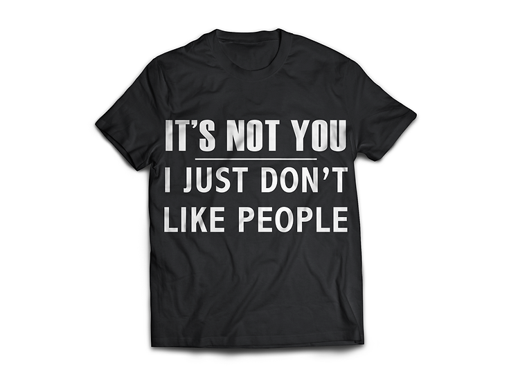 It's Not You T-Shirt - From $45