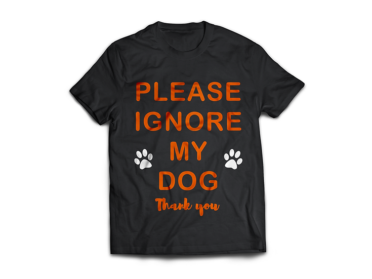 Ignore my dog T-Shirt - From $45
