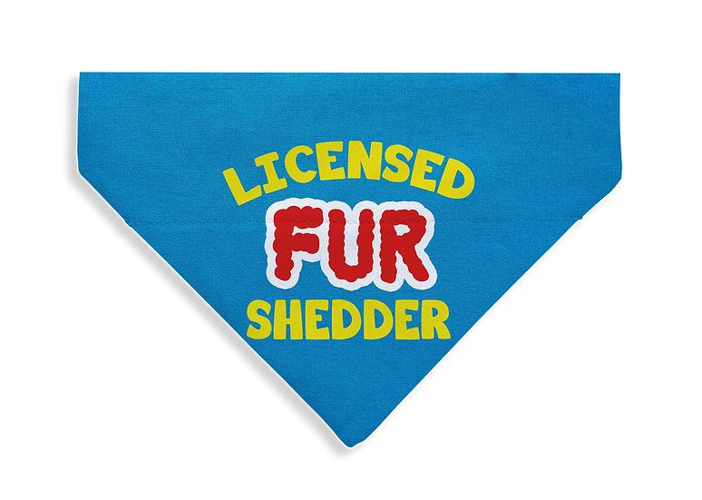 Licensed Fur Shedder- From $17