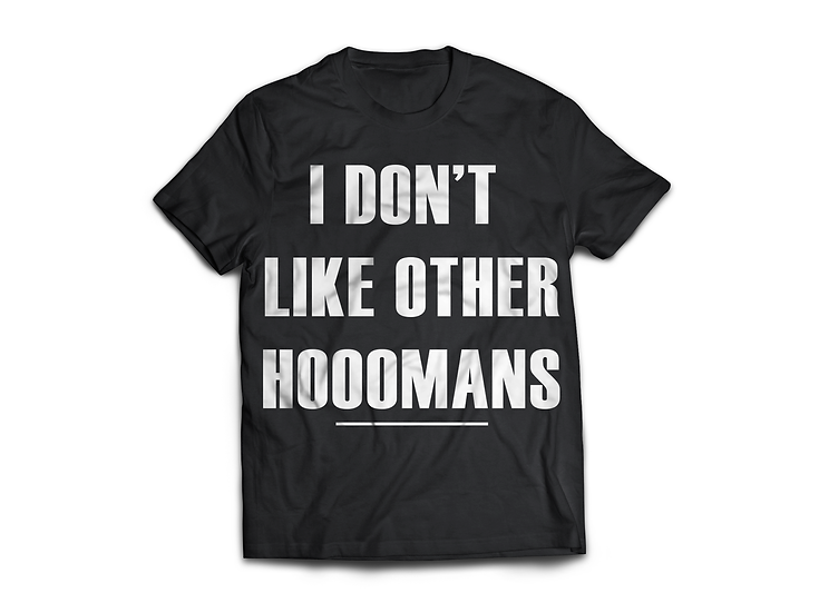 Don't like other Hooomans T-Shirt - From $45