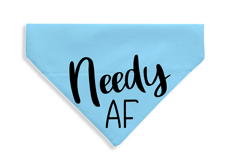 Needy AF - From $17