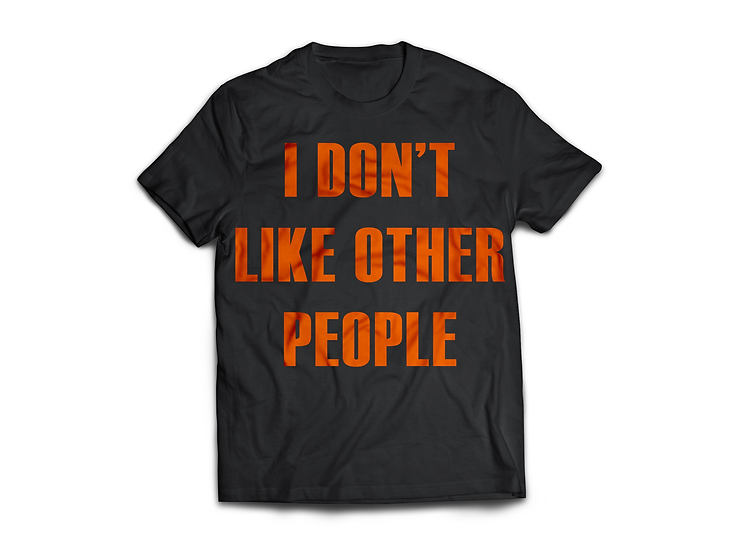 Don't like other People T-Shirt - From $45
