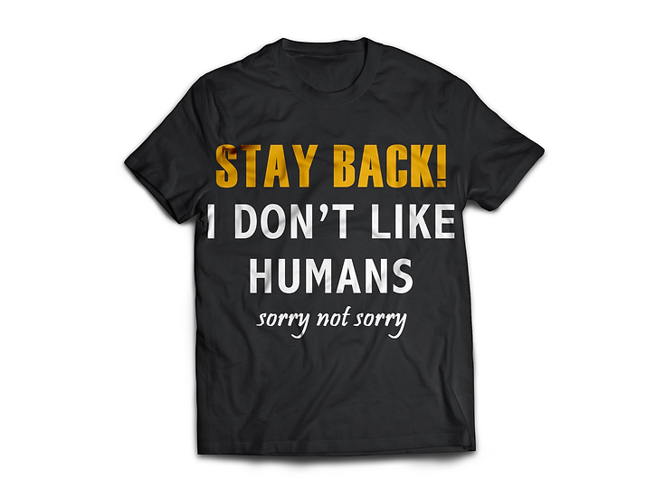 Don't like Humans T-Shirt - From $45