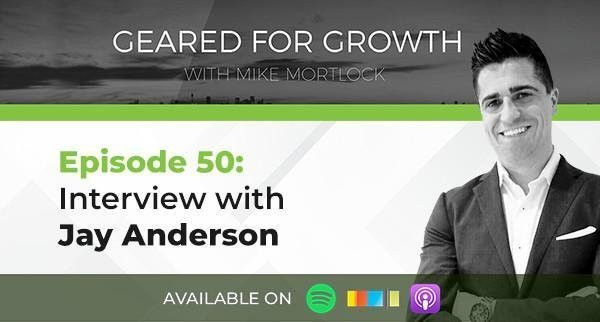 Geared For Growth Podcast Interview with Jay Anderson and Mike Mortlock