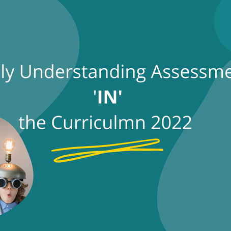Really understanding assessment 'IN' the Curriculum 2022