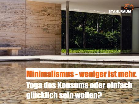 MINIMALISMUS - weniger ist mehr. Yoga des Konsums oder einfach nur glücklich sein wollen.