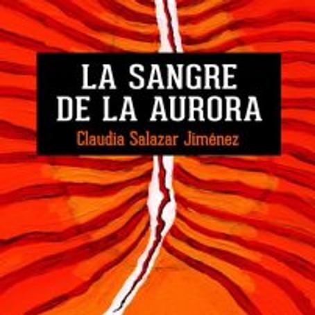 Introducción a La sangre de la aurora (2013) de Claudia Salazar Jiménez