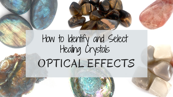 How To Identify and Select Crystals Part Three: Optical Effects