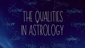 The Qualities in Astrology Blog Post
