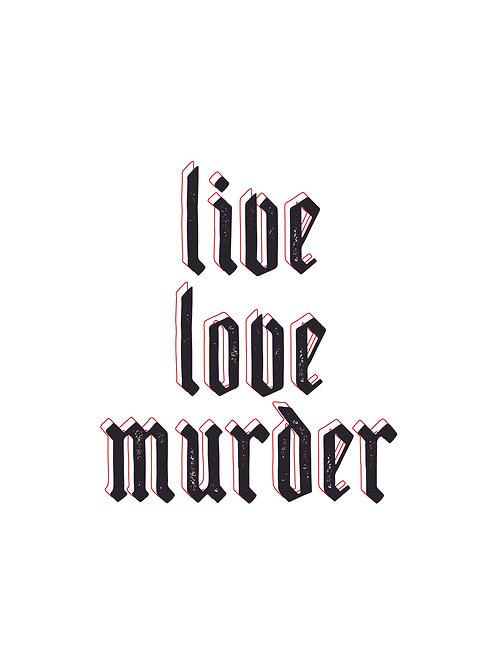 Live Love Murder print