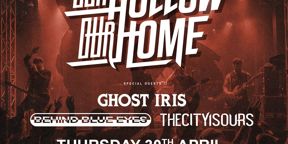 CANCELLED Our Hollow Our Home + special guests Ghost Iris, Behind Blue Eyes, TheCityisOurs