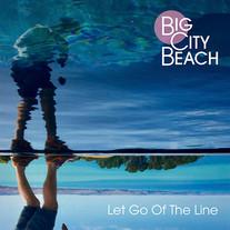 Big City Beach - Let Go of the Line