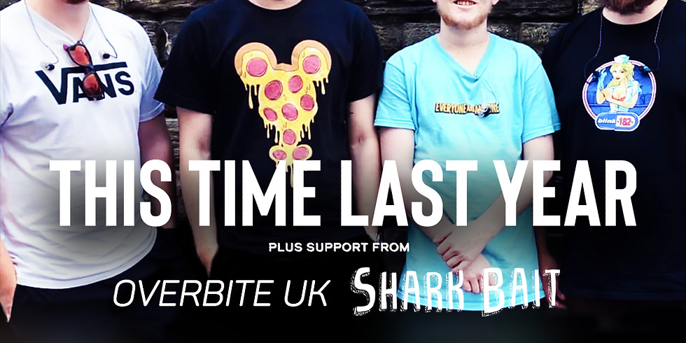 This Time Last Year  + Overbite UK & Shark Bait