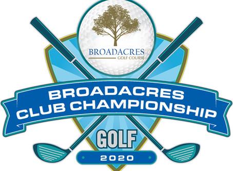 BROADACRES 2020 CLUB CHAMPIONSHIP SATURDAY, SEPT 12,AND SUNDAY, SEPT 13, 2020