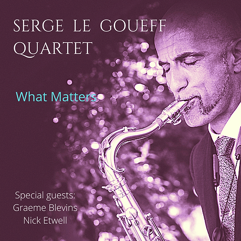 "SERGE LE GOUEFF QUARTET ""What Matters"" - Download Card"