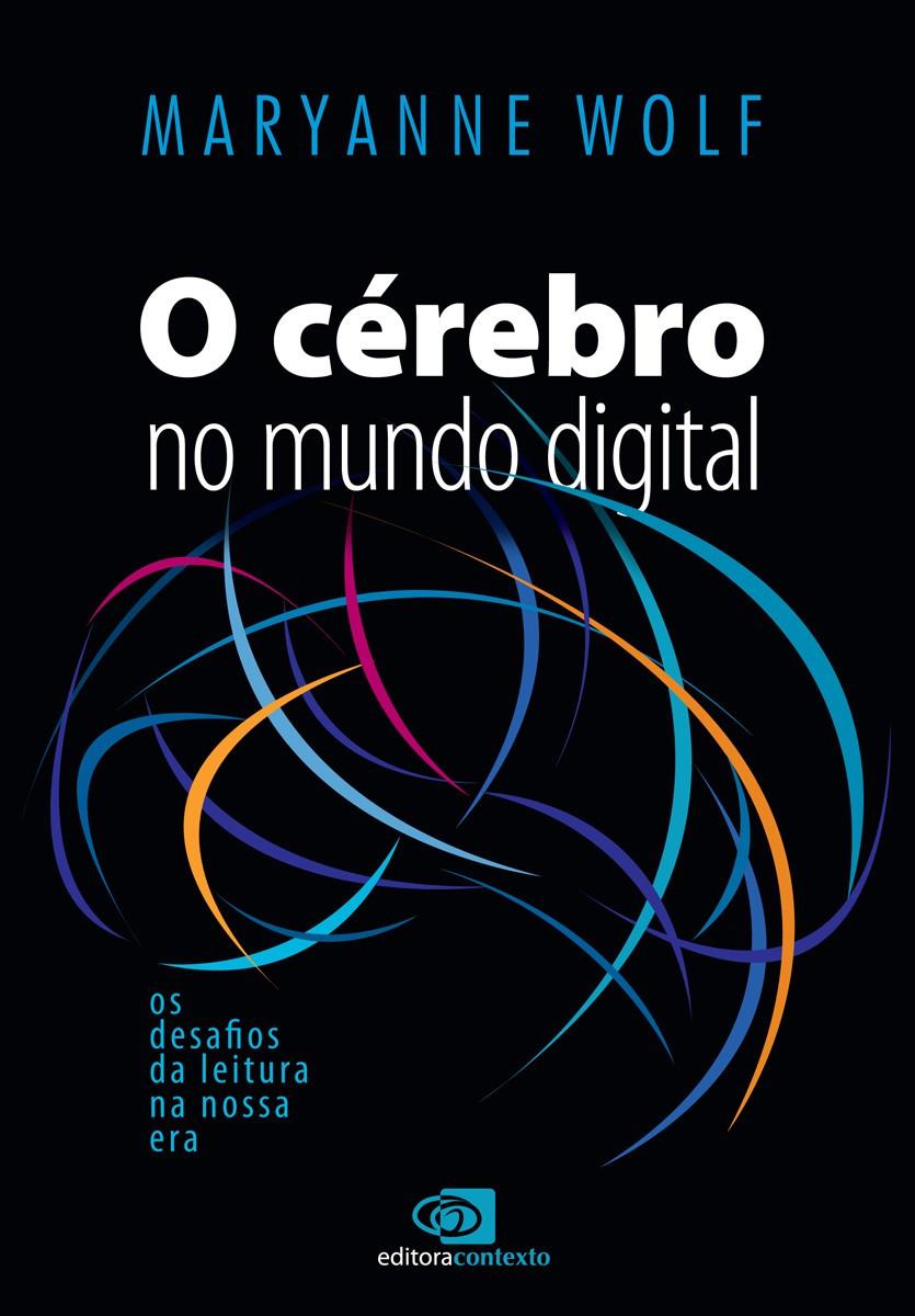 """Capa do livro """"O cérebro no mundo digital"""", de Marianne Wolf. Há uma arte abstrata, com riscos coloridos, em um fundo preto."""