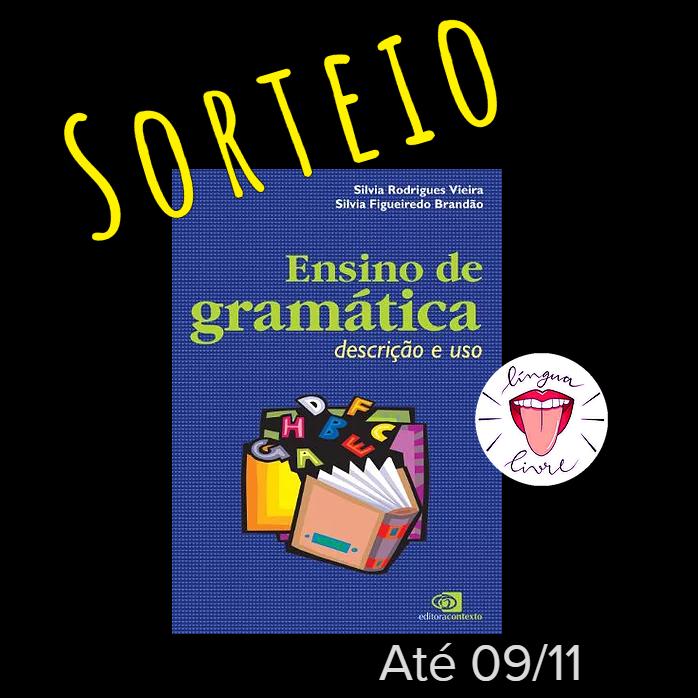 """Capa do livro """"Ensino de gramática - descrição e uso"""" com os dizeres """"Sorteio - até 09/11"""" e a logo do Língua Livre."""