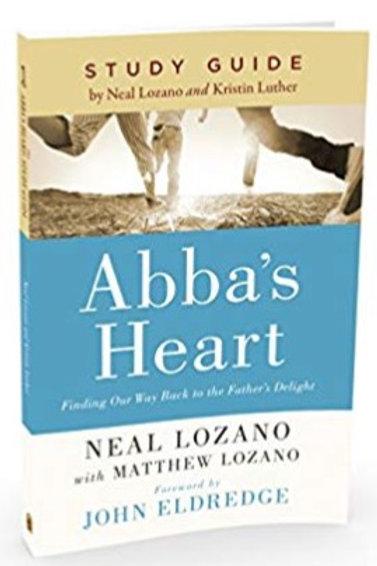 """Abba's Heart Study Guide"" by Neal Lozano with Matthew Lozano & Kristin Luther"