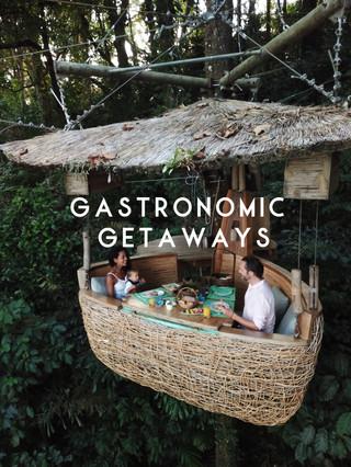 GASTRONOMIC GETAWAYS