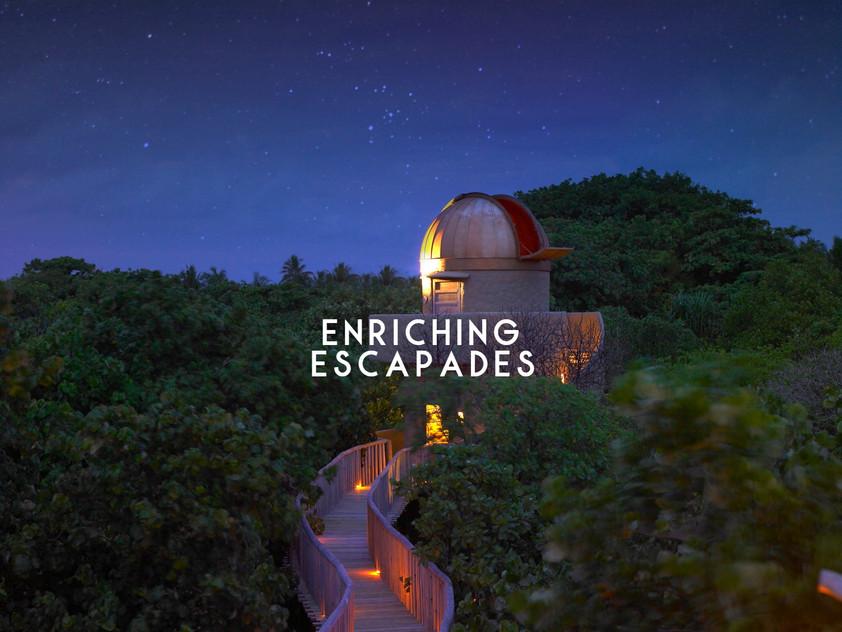 ENRICHING ESCAPADES