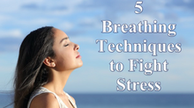 5 Breathing Techniques to Fight Stress