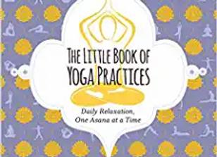 The Little Book of Yoga Practices By: Rachel Scott