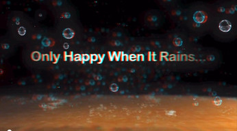 Only Happy When It Rains (3D)