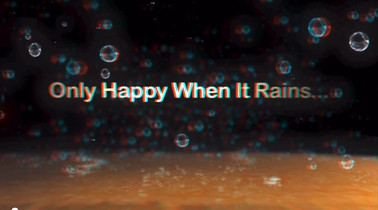 Only Happy When It Rains (3D)