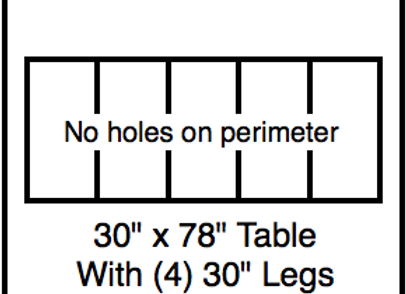 30 x 78 table with 30″ legs with NO perimeter holes
