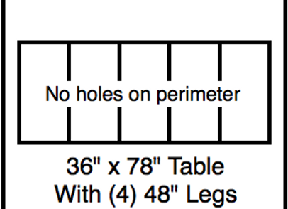 30 x 78 table with 48″ legs with NO perimeter holes