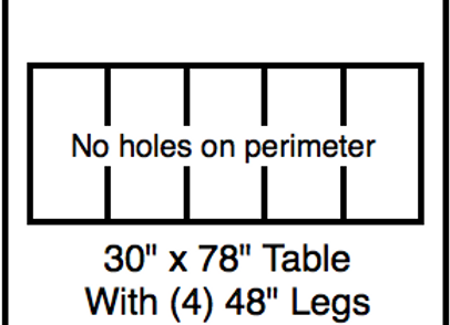36 x 78 table with 48″ legs with NO perimeter holes