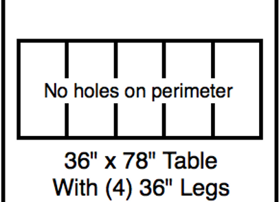 36 x 78 table with 36″ legs with NO perimeter holes