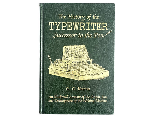 History of the Typewriter Successor to the Pen by George Carl Mares