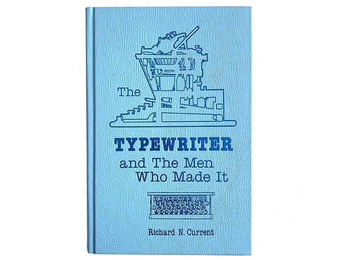 The Typewriter and the Men Who Made It 2nd Edition Richard S Current