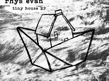 """Out Now!!! Rhys Evan debut """"Tiny House EP"""""""