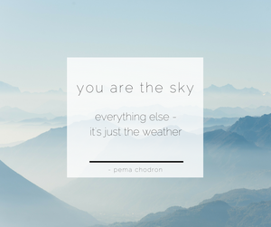 you are the sky everything else it's just the weather - pema chodron mindfulness quote
