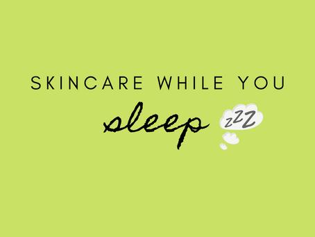 Skincare While You Sleep