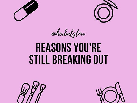 Reasons you're still breaking out: