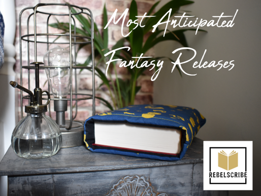 Rebelscribe's Most Anticipated Fantasy Releases.