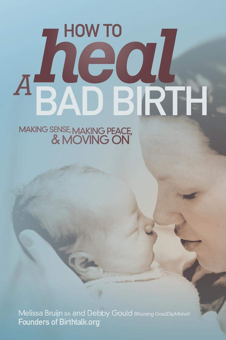 How to Heal a Bad Birth: Making sense, making peace and moving on