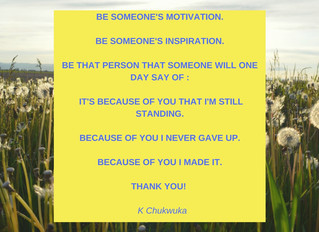 BE SOMEONE'S MOTIVATION...