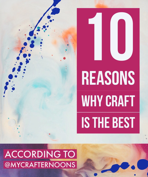10 Reasons Why Crafting Is The BEST
