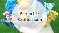 Oct: Scrunchie Crafternoon!